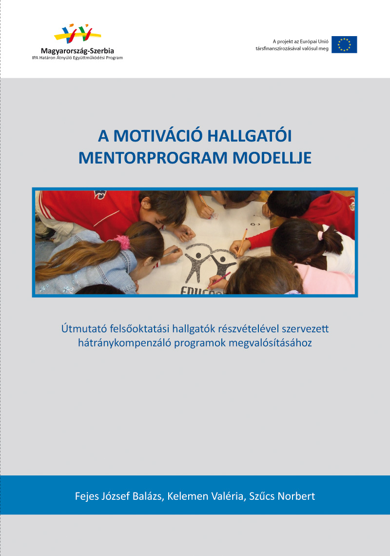 A Motiváció Hallgatói Mentorprogram modellje. Útmutató felsőoktatási hallgatók részvételével szervezett hátránykompenzáló programok megvalósításához.