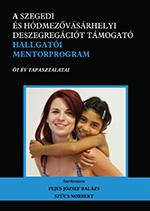 A szegedi és hódmezővásárhelyi deszegregációt támogató Hallgatói Mentorprogram. Öt év tapasztalatai. Belvedere Meridionale, Szeged.